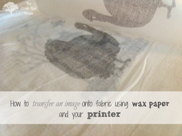 How to transfer an image onto fabric using wax paper and your printer!