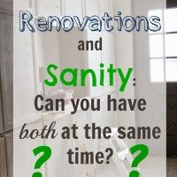 Home Renovations and Sanity: Can you have both at the same time?