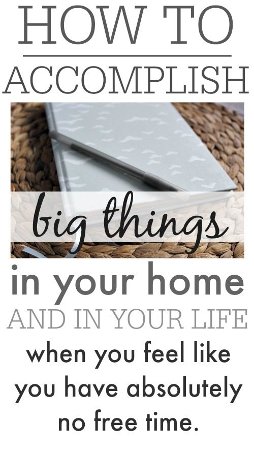 How To Accomplish Big Things In Your Home And In Your Life