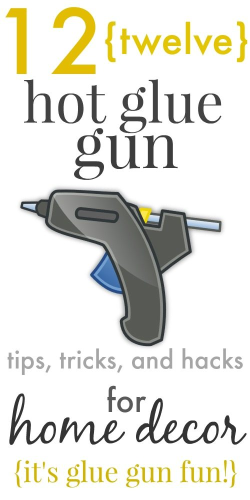 12 hot glue gun tips tricks and hacks for home decor - Decorating tips and tricks ...