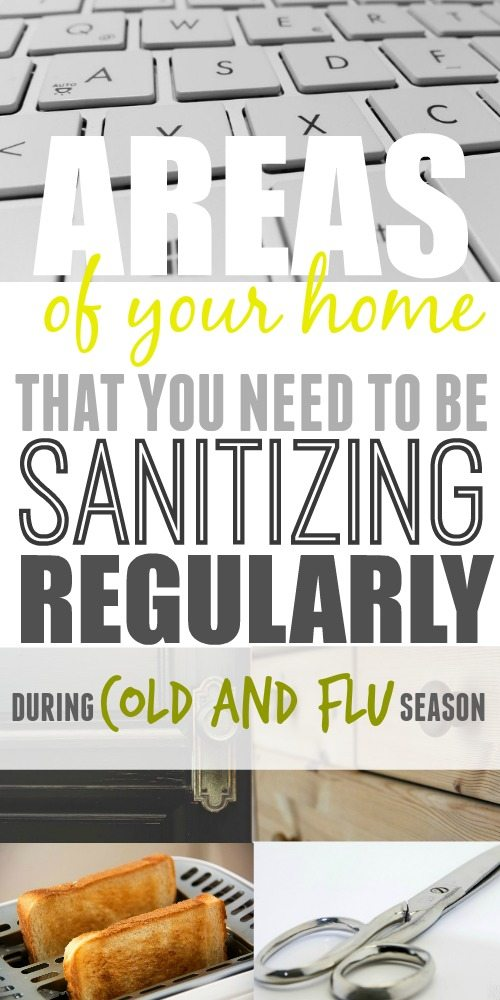 Areas, surfaces, and things that you should be sanitizing regularly during cold and flu season to keep your family as safe and healthy as possible!