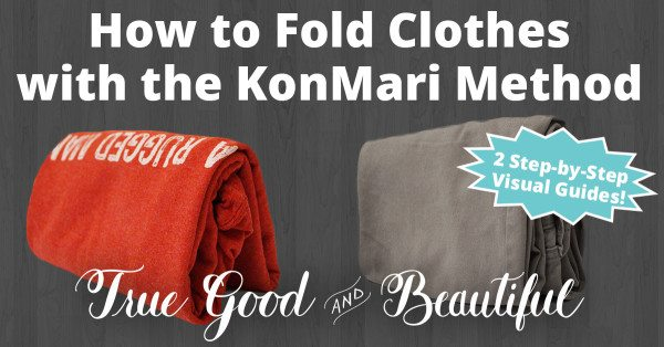 Folding Hacks - Konmari Method from True Good and Beautiful