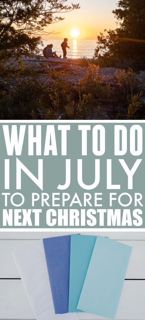 This is the sixth post in a year-long series all about taking baby steps to prepare for a stress-free Christmas next year. Here's what to do in July to prepare for next Christmas!